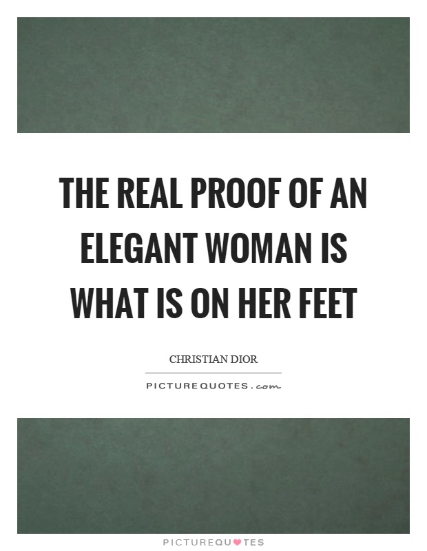 The real proof of an elegant woman is what is on her feet Picture Quote #1