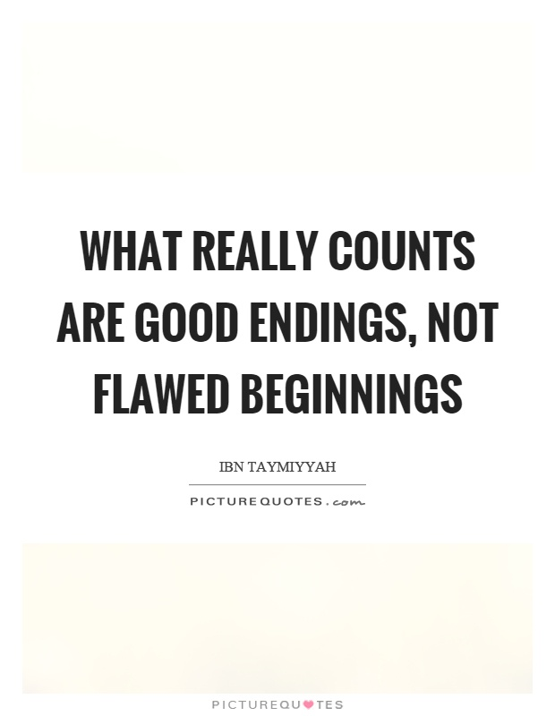 What really counts are good endings, not flawed beginnings Picture Quote #1
