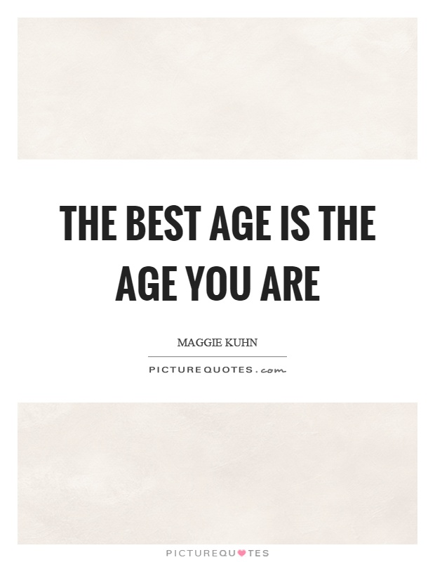The best age is the age you are Picture Quote #1