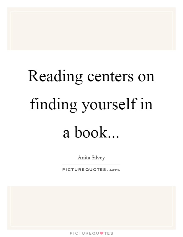 Reading centers on finding yourself in a book Picture Quote #1