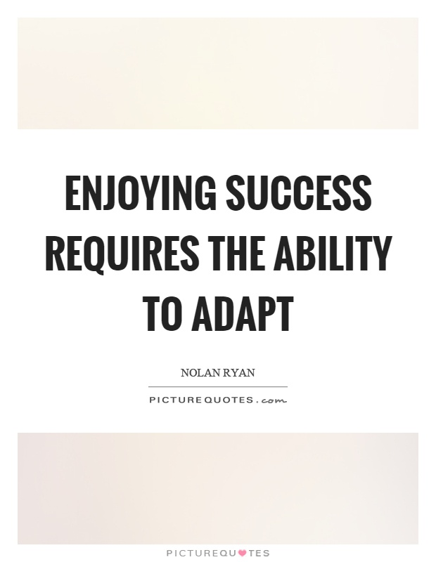 Enjoying success requires the ability to adapt Picture Quote #1