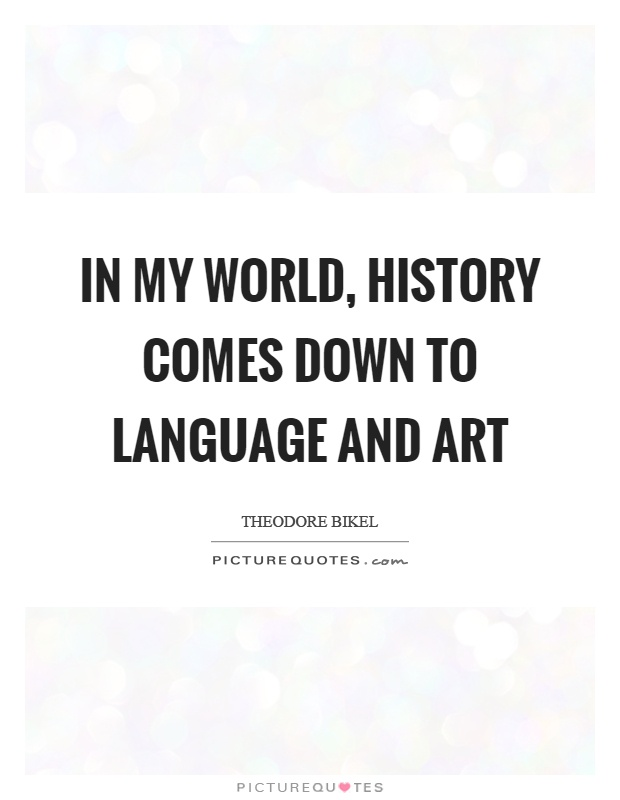 In my world, history comes down to language and art Picture Quote #1