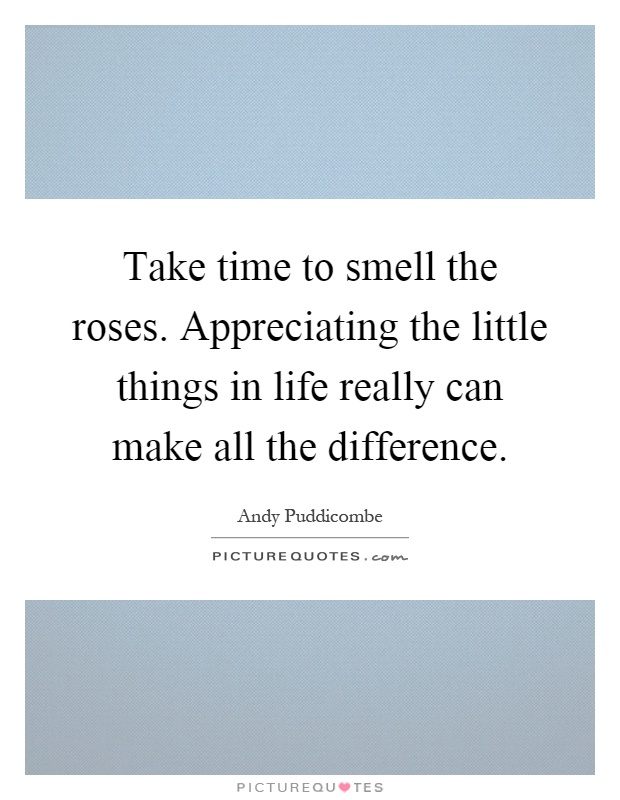 Take Time To Smell The Roses Quote