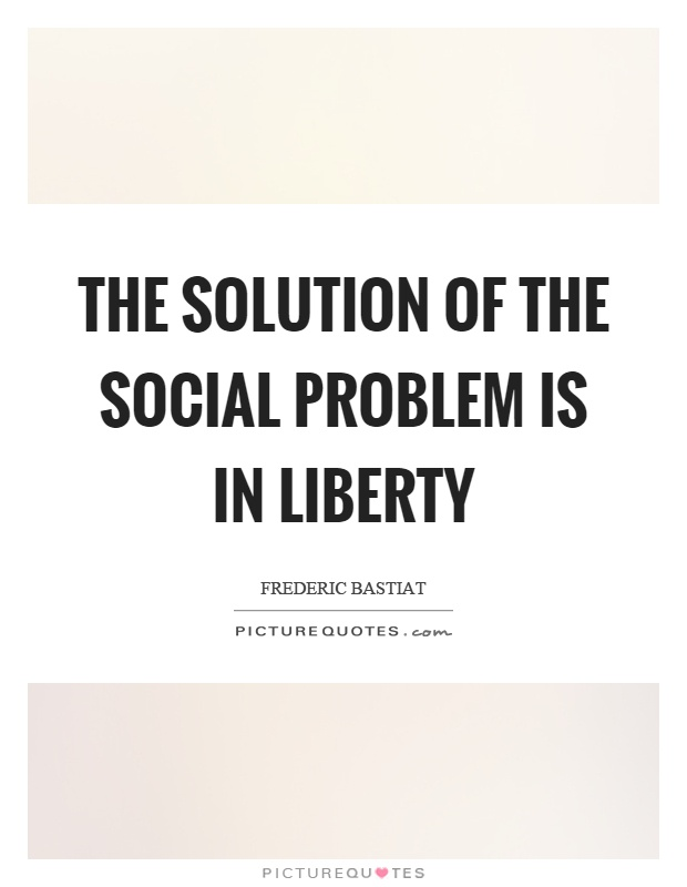 The solution of the social problem is in liberty Picture Quote #1