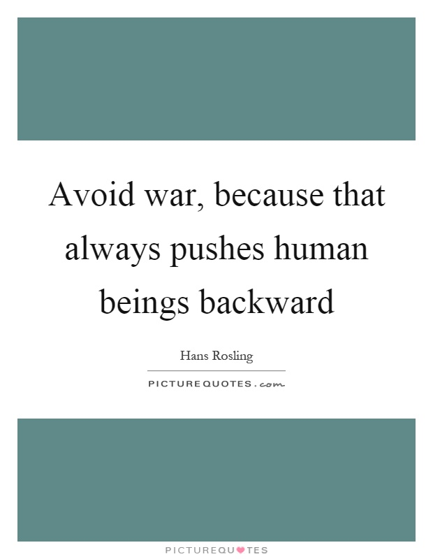 Avoid war, because that always pushes human beings backward Picture Quote #1