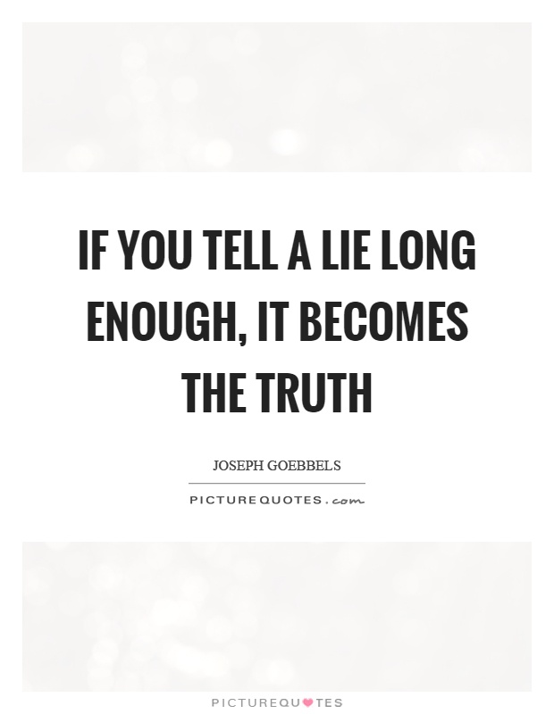 If you tell a lie long enough, it becomes the truth Picture Quote #1