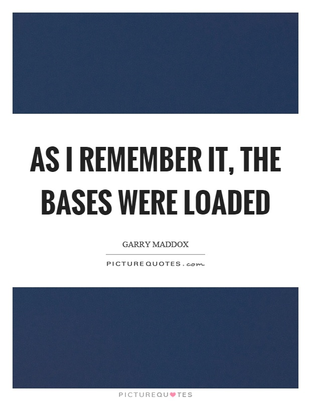 As I remember it, the bases were loaded Picture Quote #1