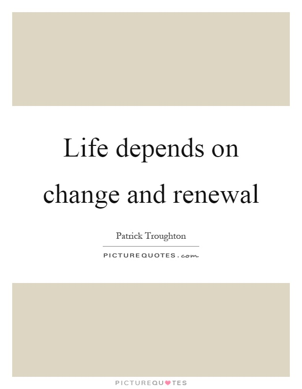 Life depends on change and renewal Picture Quote #1
