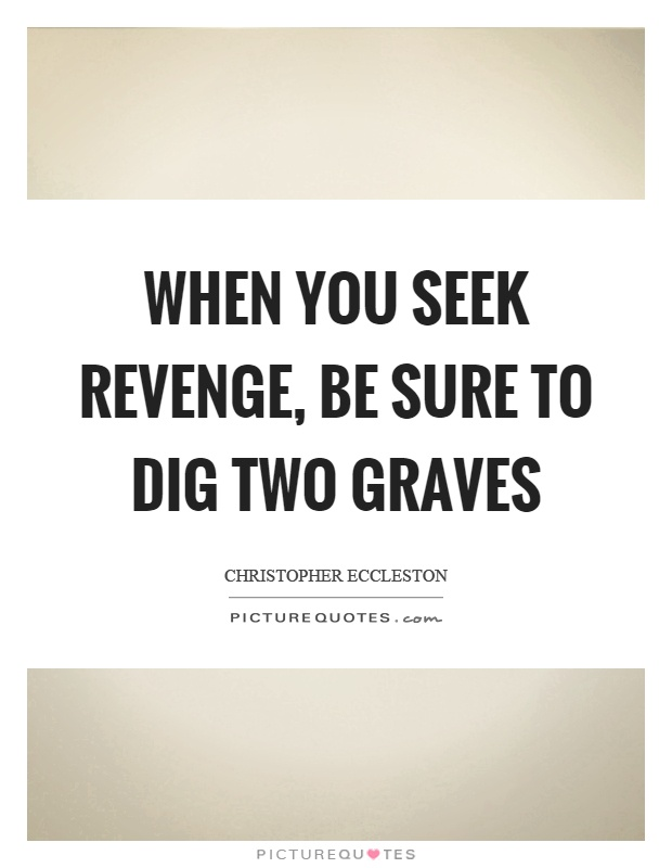 When you seek revenge, be sure to dig two graves Picture Quote #1