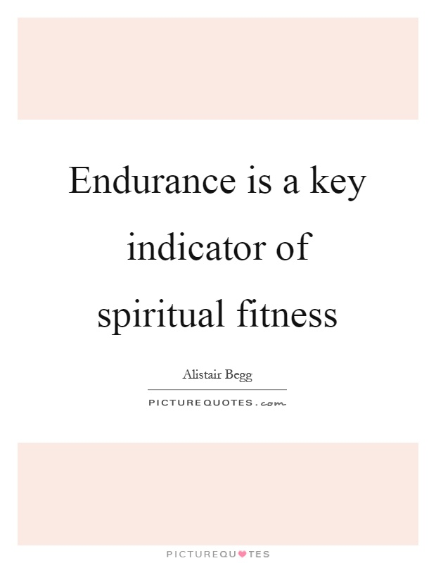 Endurance is a key indicator of spiritual fitness Picture Quote #1