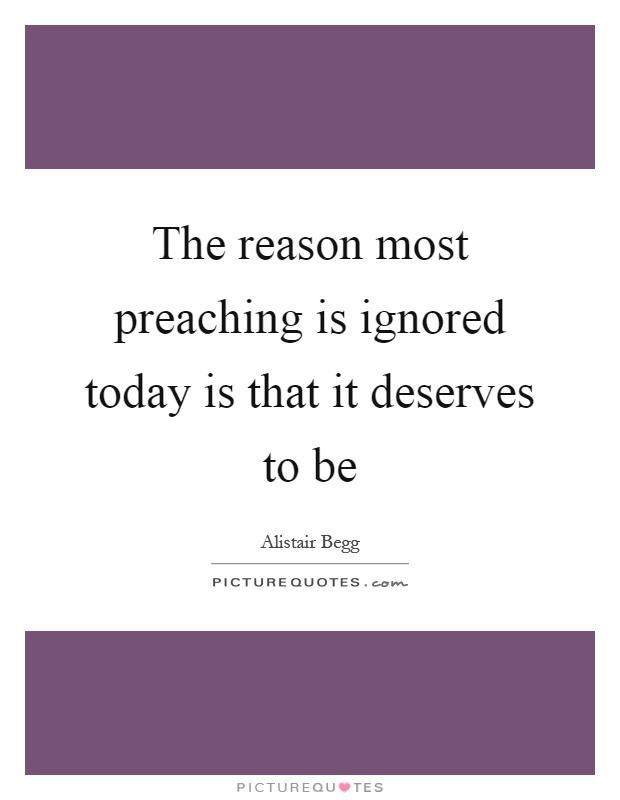 The reason most preaching is ignored today is that it deserves to be Picture Quote #1