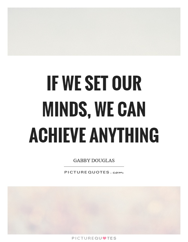If we set our minds, we can achieve anything Picture Quote #1