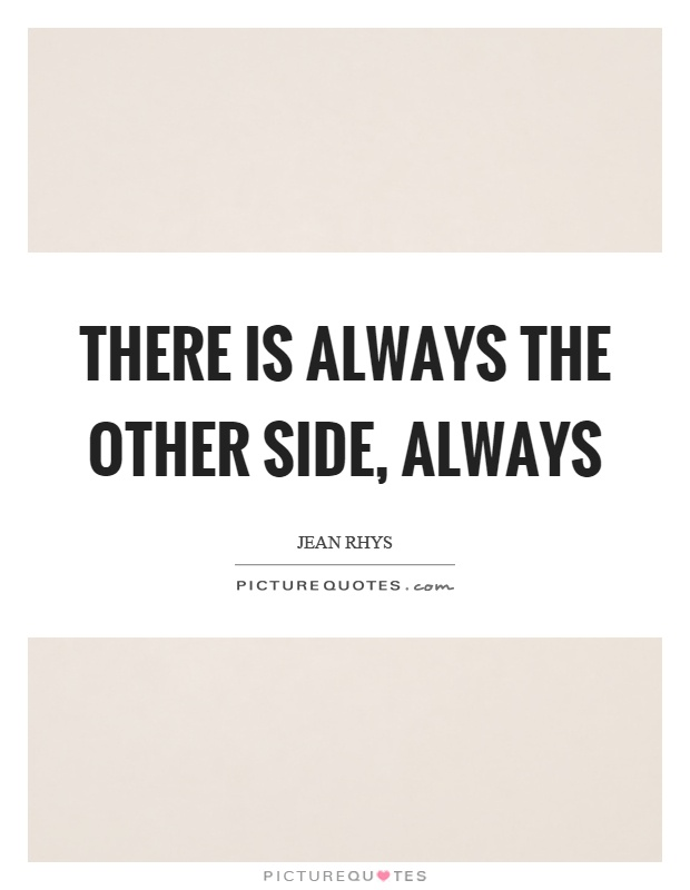 There is always the other side, always Picture Quote #1