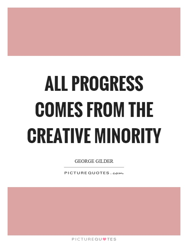 All progress comes from the creative minority Picture Quote #1
