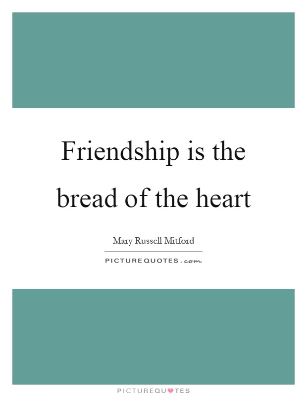 Friendship is the bread of the heart Picture Quote #1