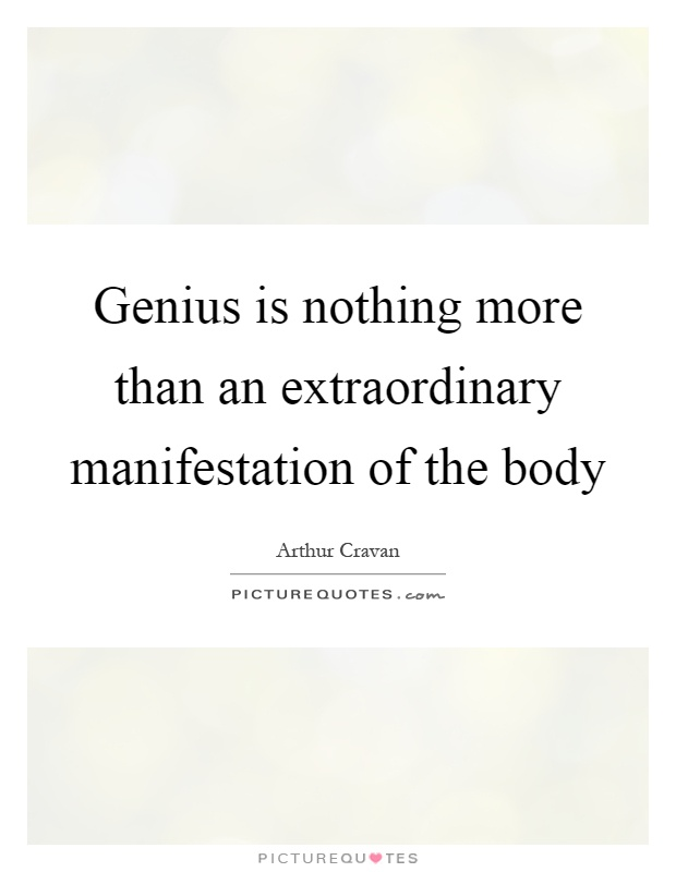 Genius is nothing more than an extraordinary manifestation of the body Picture Quote #1