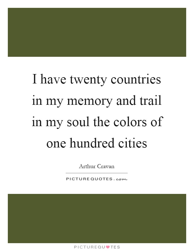 I have twenty countries in my memory and trail in my soul the colors of one hundred cities Picture Quote #1
