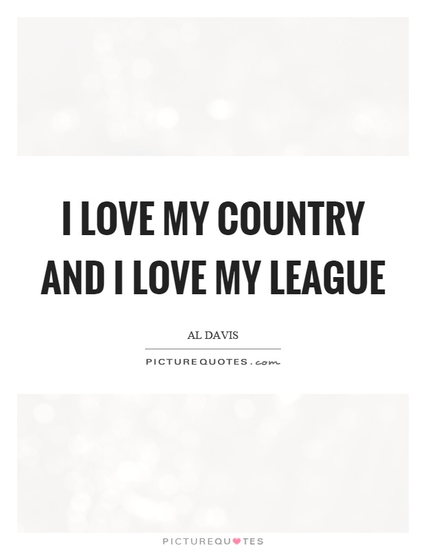 I love my country and I love my league Picture Quote #1
