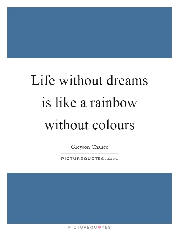 Life without dreams is like a rainbow without colours Picture Quote #1