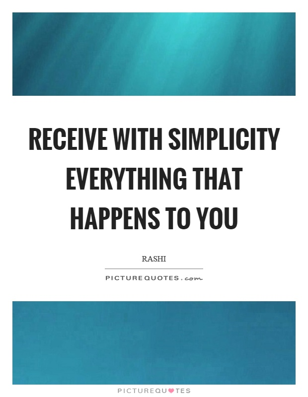 Receive with simplicity everything that happens to you Picture Quote #1