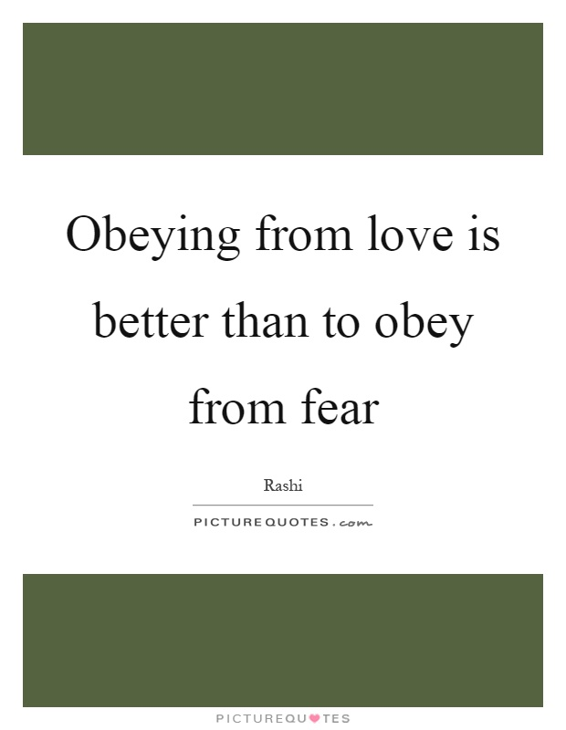 Obeying from love is better than to obey from fear Picture Quote #1