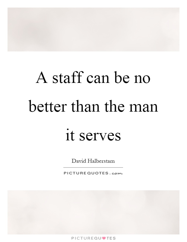 A staff can be no better than the man it serves Picture Quote #1