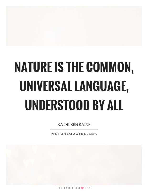 Nature is the common, universal language, understood by all Picture Quote #1
