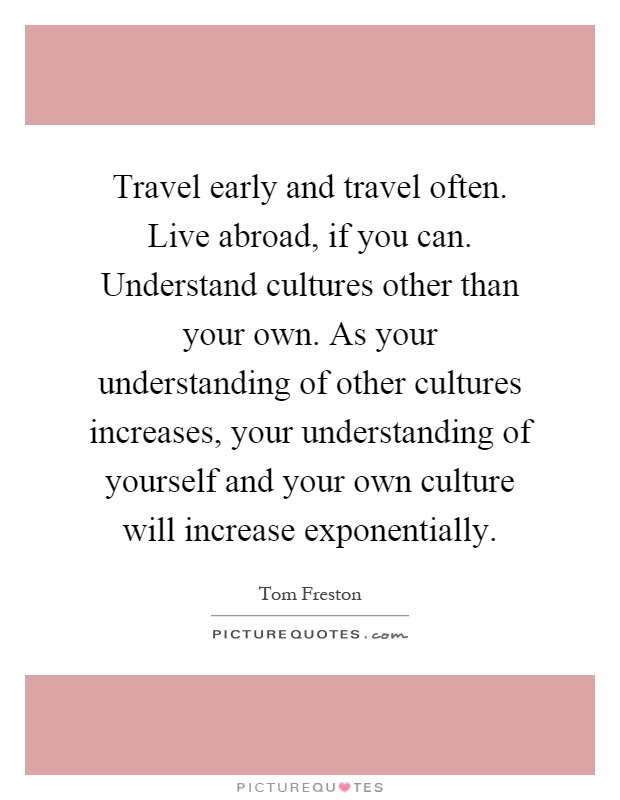 Travel Early And Travel Often Live Abroad If You Can Picture