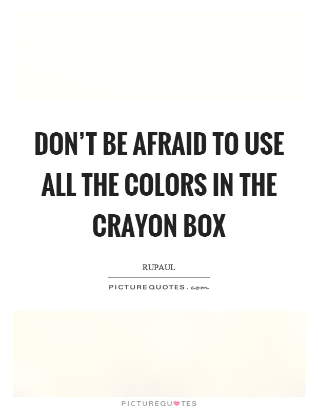 Don't be afraid to use all the colors in the crayon box Picture Quote #1