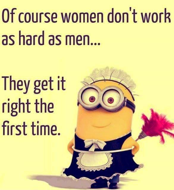 Of course women don't work as hard as men... They get it right the first time Picture Quote #1