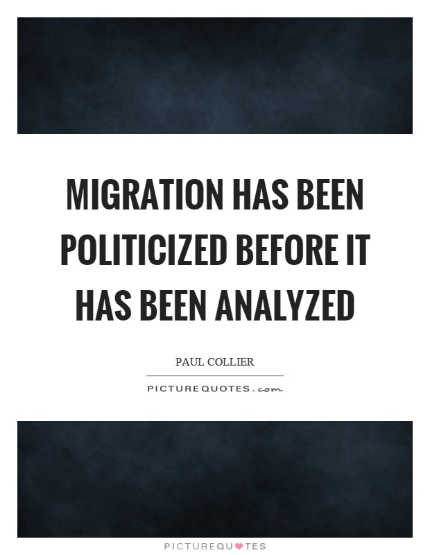 Migration has been politicized before it has been analyzed Picture Quote #1