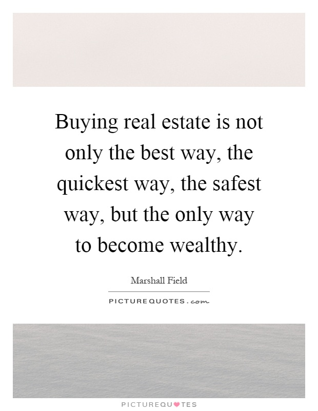 Buying real estate is not only the best way, the quickest