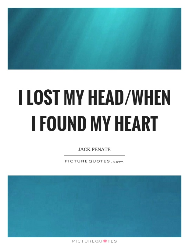 I lost my head/when I found my heart Picture Quote #1