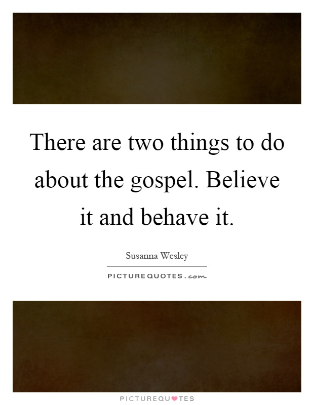 There are two things to do about the gospel. Believe it and behave it Picture Quote #1