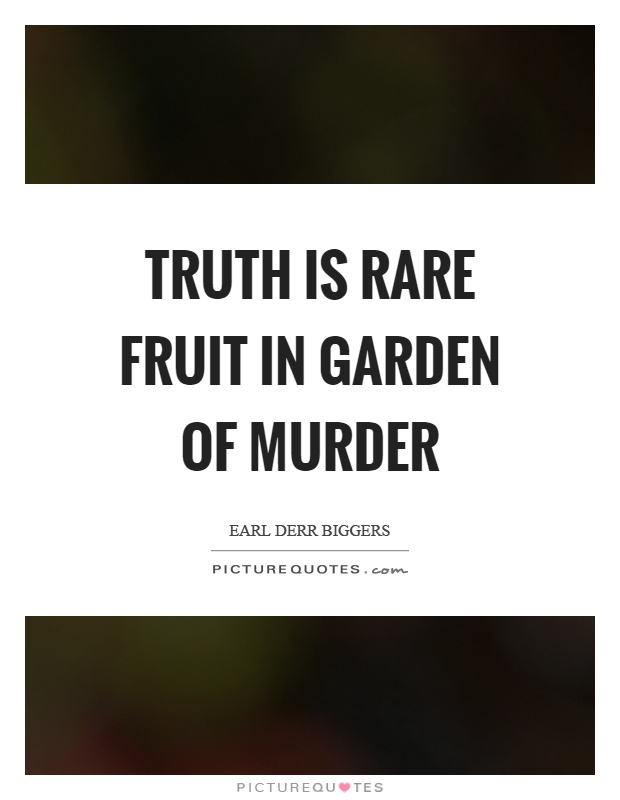 Truth is rare fruit in garden of murder Picture Quote #1