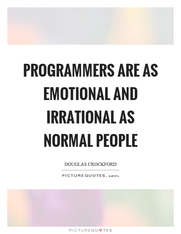 Programmers are as emotional and irrational as normal people Picture Quote #1