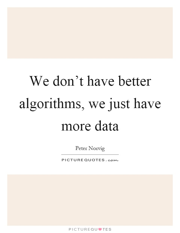 We don't have better algorithms, we just have more data Picture Quote #1