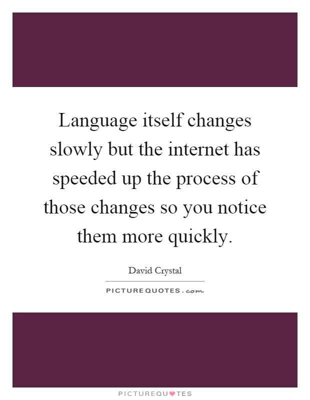 language itself changes slowly but the inter  has