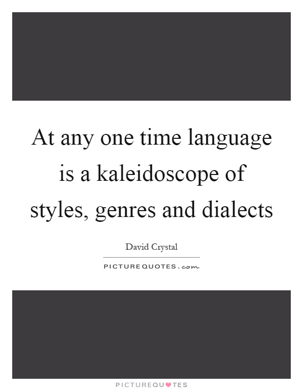 At any one time language is a kaleidoscope of styles, genres and dialects Picture Quote #1