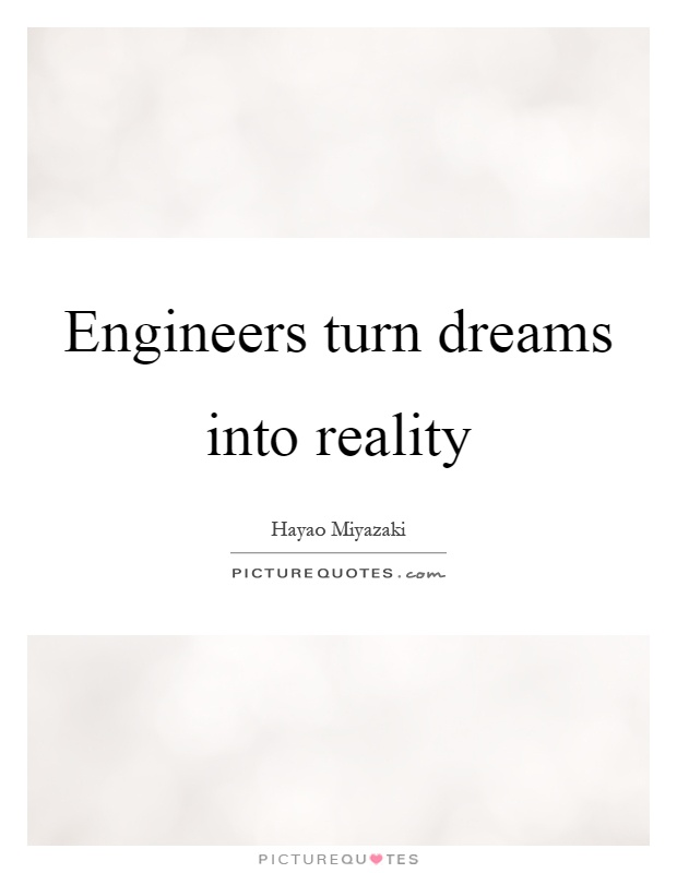 Engineers turn dreams into reality Picture Quote #1