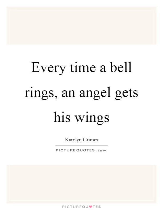 Every time a bell rings, an angel gets his wings Picture Quote #1