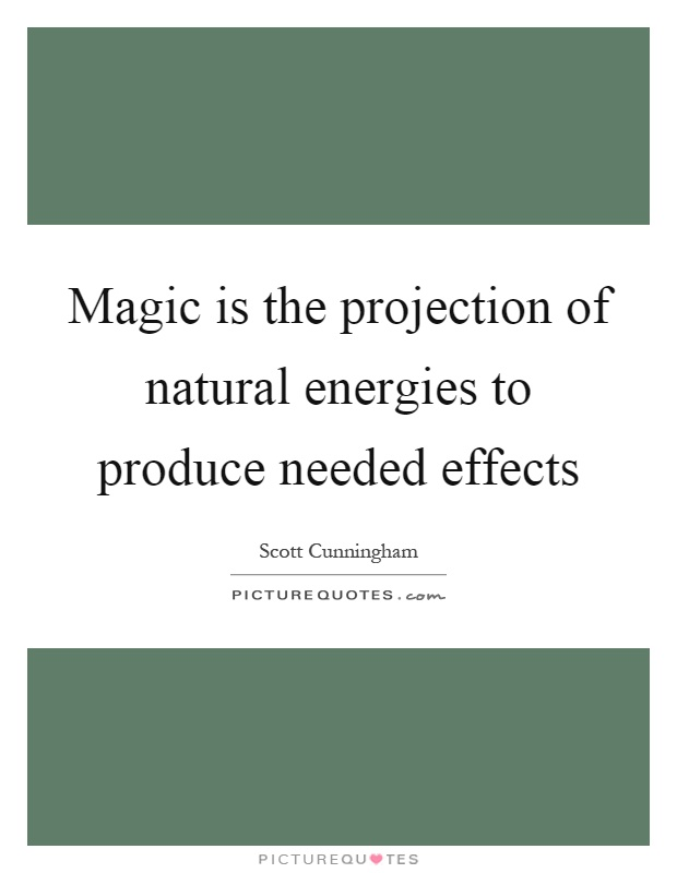 Magic is the projection of natural energies to produce needed effects Picture Quote #1