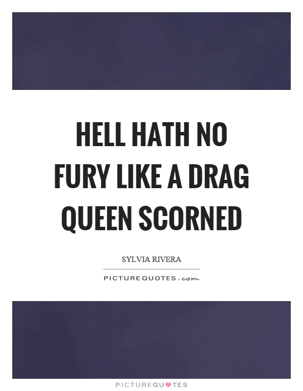 Hell hath no fury like a drag queen scorned Picture Quote #1