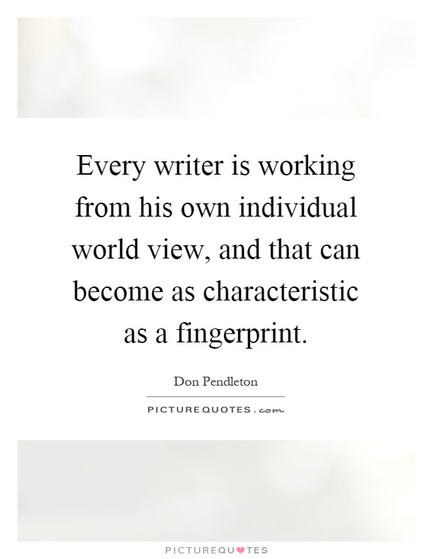 Every writer is working from his own individual world view, and that can become as characteristic as a fingerprint Picture Quote #1