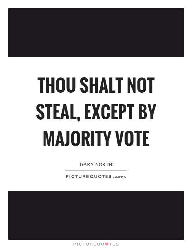Thou shalt not steal, except by majority vote Picture Quote #1