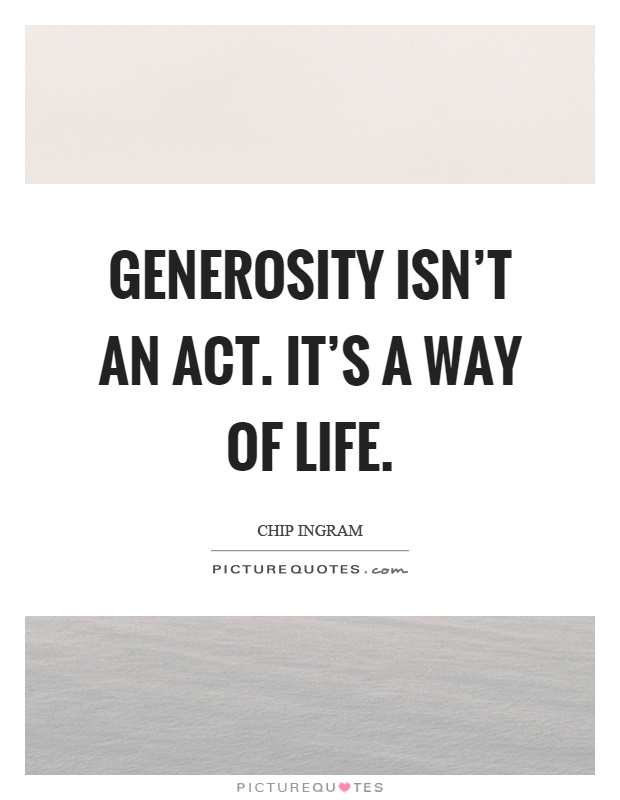 Generosity isn't an act. It's a way of life Picture Quote #1