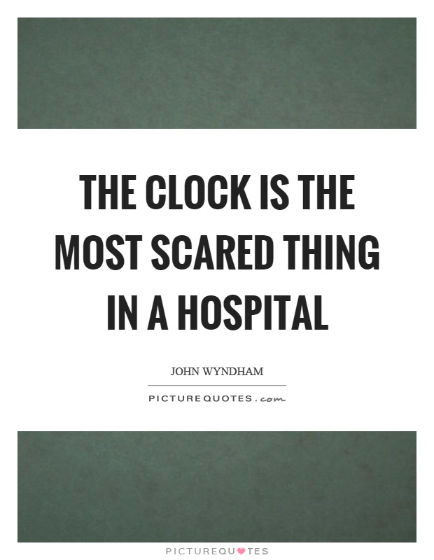 The clock is the most scared thing in a hospital Picture Quote #1