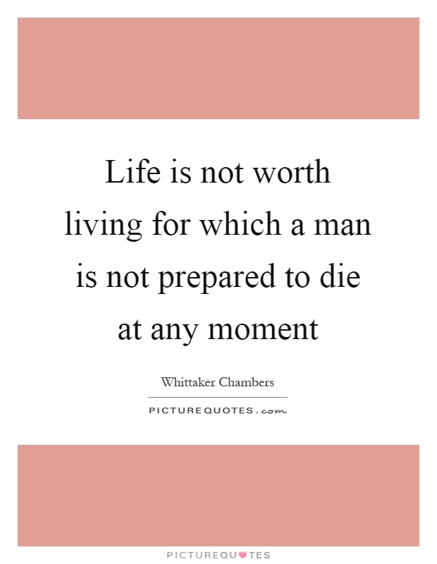 Life is not worth living for which a man is not prepared to die at any moment Picture Quote #1