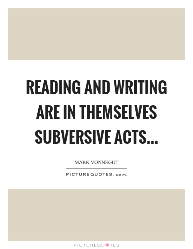 Reading and writing are in themselves subversive acts Picture Quote #1