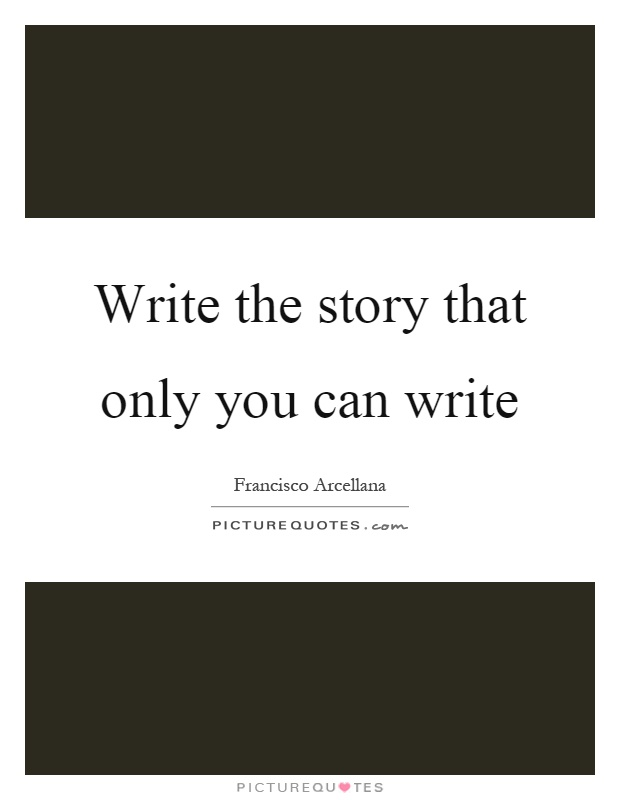 Write the story that only you can write Picture Quote #1